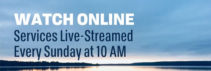 Watch Online: Services Live-Streamed Every Sunday at 10 AM